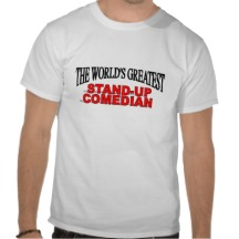 the_worlds_greatest_stand_up_comedian_tshirts-r33c568e2db4a46b9b51cfae94316bf4d_804gs_216